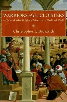 Warriors of the Cloisters: The Central Asian Origins of Science in the Medieval World (Hardback)