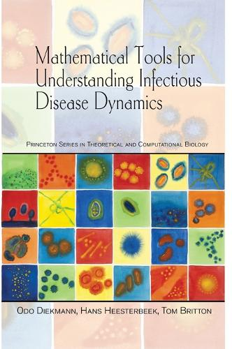 Mathematical Tools for Understanding Infectious Disease Dynamics - Princeton Series in Theoretical and Computational Biology 7 (Hardback)