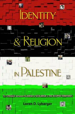 Identity and Religion in Palestine: The Struggle between Islamism and Secularism in the Occupied Territories - Princeton Studies in Muslim Politics (Paperback)