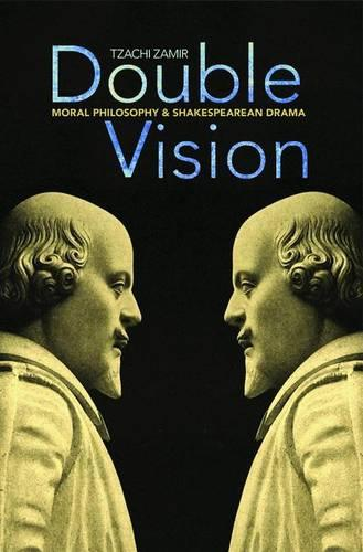 Double Vision: Moral Philosophy and Shakespearean Drama (Paperback)