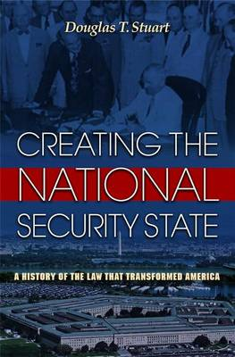 Creating the National Security State: A History of the Law That Transformed America (Paperback)