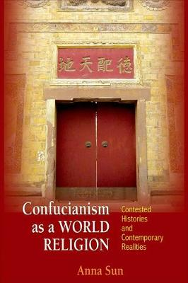 Confucianism as a World Religion: Contested Histories and Contemporary Realities (Hardback)