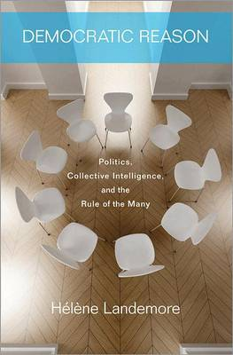 Democratic Reason: Politics, Collective Intelligence, and the Rule of the Many (Hardback)