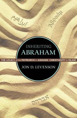 Inheriting Abraham: The Legacy of the Patriarch in Judaism, Christianity, and Islam - Library of Jewish Ideas (Hardback)