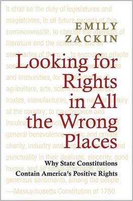 Looking for Rights in All the Wrong Places: Why State Constitutions Contain America's Positive Rights - Princeton Studies in American Politics: Historical, International, and Comparative Perspectives 132 (Paperback)