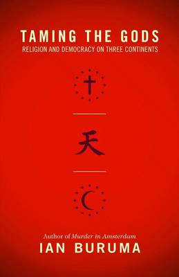 Taming the Gods: Religion and Democracy on Three Continents (Paperback)