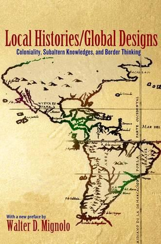 Local Histories/Global Designs: Coloniality, Subaltern Knowledges, and Border Thinking - Princeton Studies in Culture/Power/History (Paperback)
