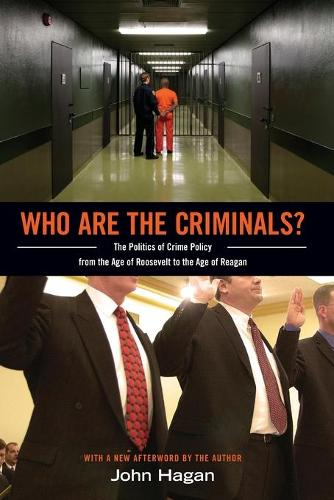 Who Are the Criminals?: The Politics of Crime Policy from the Age of Roosevelt to the Age of Reagan (Paperback)