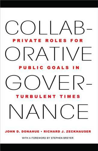 Collaborative Governance: Private Roles for Public Goals in Turbulent Times (Paperback)