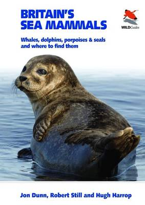 Britain's Sea Mammals: Whales, Dolphins, Porpoises, and Seals and Where to Find Them - Britain's Wildlife (Paperback)