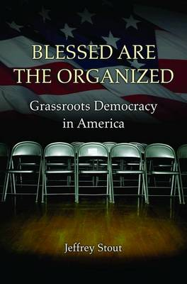 Blessed Are the Organized: Grassroots Democracy in America (Paperback)