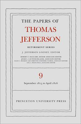 The Papers of Thomas Jefferson, Retirement Series, Volume 9: 1 September 1815 to 30 April 1816 - Papers of Thomas Jefferson, Retirement Series (Hardback)