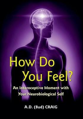 How Do You Feel?: An Interoceptive Moment with Your Neurobiological Self (Hardback)