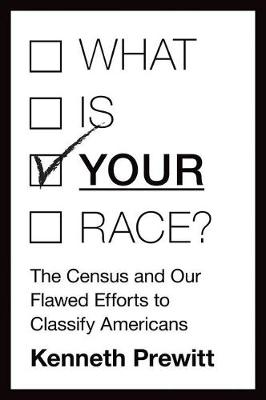 "What Is ""Your"" Race?: The Census and Our Flawed Efforts to Classify Americans (Hardback)"