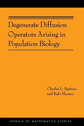 Degenerate Diffusion Operators Arising in Population Biology (AM-185) - Annals of Mathematics Studies 209 (Paperback)