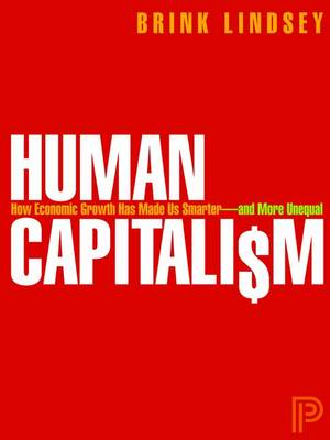 Human Capitalism: How Economic Growth Has Made Us Smarter--and More Unequal (Hardback)