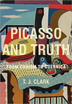 Picasso and Truth: From Cubism to Guernica - The A. W. Mellon Lectures in the Fine Arts 56 (Hardback)