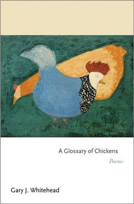 A Glossary of Chickens: Poems - Princeton Series of Contemporary Poets 62 (Paperback)