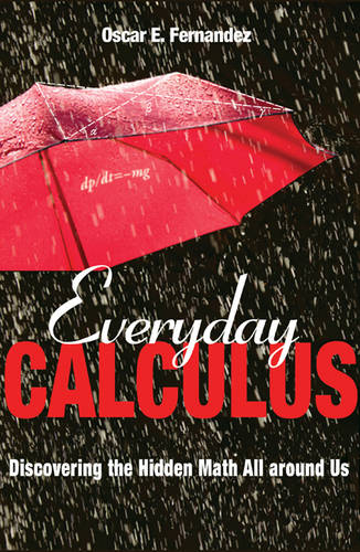 Everyday Calculus: Discovering the Hidden Math All around Us (Hardback)