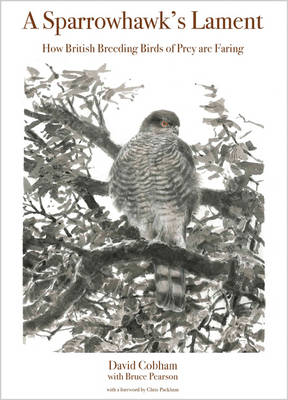 A Sparrowhawk's Lament: How British Breeding Birds of Prey Are Faring - Princeton University Press (WILDGuides) (Hardback)