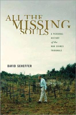 All the Missing Souls: A Personal History of the War Crimes Tribunals - Human Rights and Crimes against Humanity 13 (Paperback)