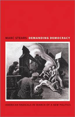 Demanding Democracy: American Radicals in Search of a New Politics (Paperback)