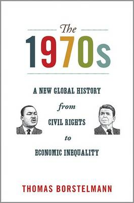 The 1970s: A New Global History from Civil Rights to Economic Inequality - America in the World 12 (Paperback)