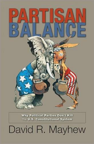 Partisan Balance: Why Political Parties Don't Kill the U.S. Constitutional System - Princeton Lectures in Politics and Public Affairs (Paperback)