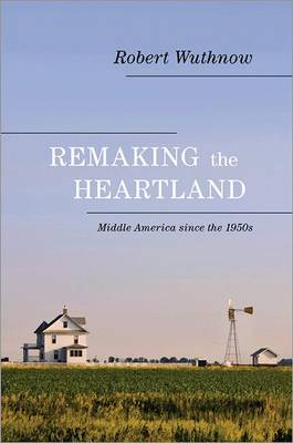 Remaking the Heartland: Middle America since the 1950s (Paperback)