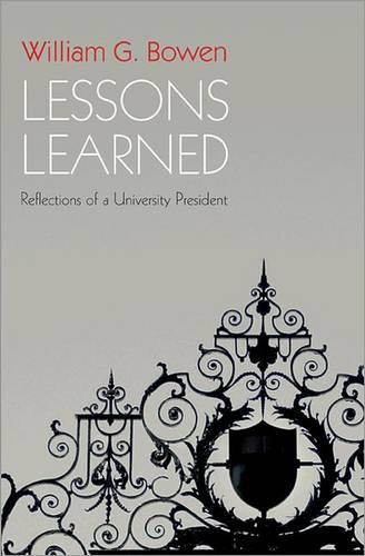Lessons Learned: Reflections of a University President - The William G. Bowen Memorial Series in Higher Education 54 (Paperback)