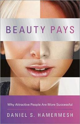 Beauty Pays: Why Attractive People Are More Successful (Paperback)