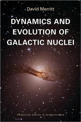 Dynamics and Evolution of Galactic Nuclei - Princeton Series in Astrophysics 23 (Paperback)