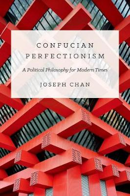 Confucian Perfectionism: A Political Philosophy for Modern Times - The Princeton-China Series (Hardback)