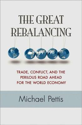 The Great Rebalancing: Trade, Conflict, and the Perilous Road Ahead for the World Economy (Hardback)