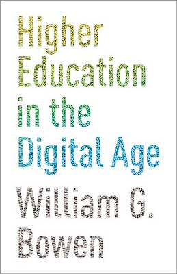 Higher Education in the Digital Age - The William G. Bowen Series (Hardback)