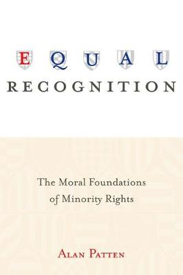 Equal Recognition: The Moral Foundations of Minority Rights (Hardback)