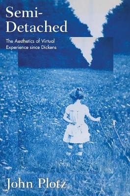 Semi-Detached: The Aesthetics of Virtual Experience since Dickens (Hardback)