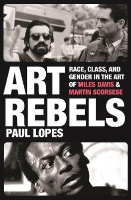 Art Rebels: Race, Class, and Gender in the Art of Miles Davis and Martin Scorsese (Hardback)
