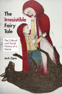 The Irresistible Fairy Tale: The Cultural and Social History of a Genre (Paperback)