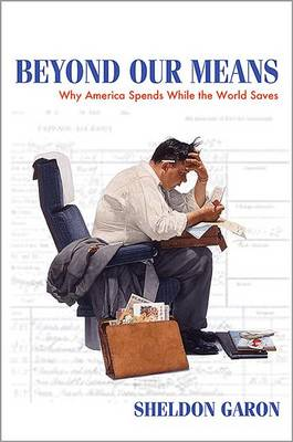 Beyond Our Means: Why America Spends While the World Saves (Paperback)