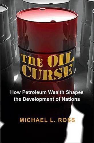 The Oil Curse: How Petroleum Wealth Shapes the Development of Nations (Paperback)
