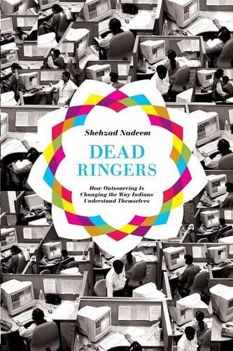 Dead Ringers: How Outsourcing Is Changing the Way Indians Understand Themselves (Paperback)