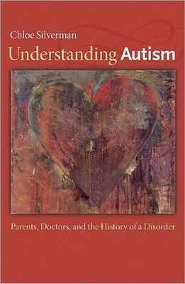 Understanding Autism: Parents, Doctors, and the History of a Disorder (Paperback)