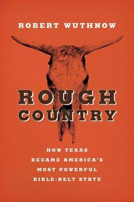 Rough Country: How Texas Became America's Most Powerful Bible-Belt State (Hardback)