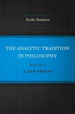 The Analytic Tradition in Philosophy, Volume 2: A New Vision (Hardback)