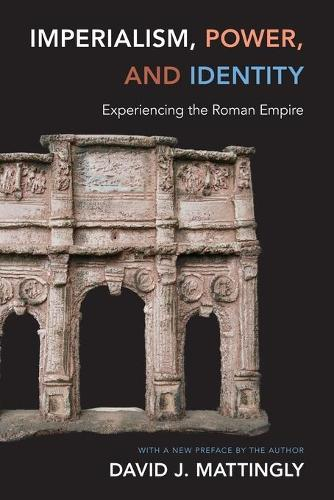 Imperialism, Power, and Identity: Experiencing the Roman Empire - Miriam S. Balmuth Lectures in Ancient History and Archaeology (Paperback)