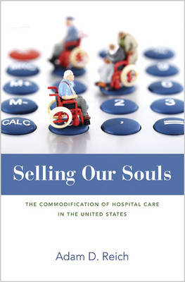 Selling Our Souls: The Commodification of Hospital Care in the United States (Hardback)