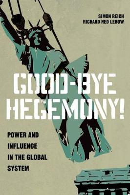 Good-Bye Hegemony!: Power and Influence in the Global System (Hardback)