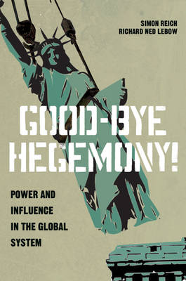Good-Bye Hegemony!: Power and Influence in the Global System (Paperback)
