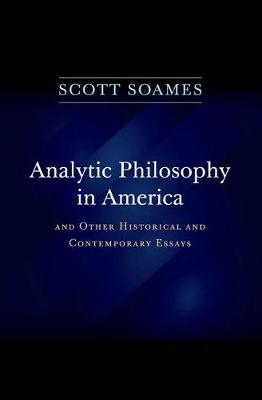 Analytic Philosophy in America: And Other Historical and Contemporary Essays (Hardback)